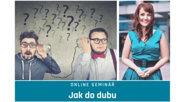 """4. 5. 2021 proběhl online seminář: """"Jak do dubu"""" s Hankou Ondruškovou"""